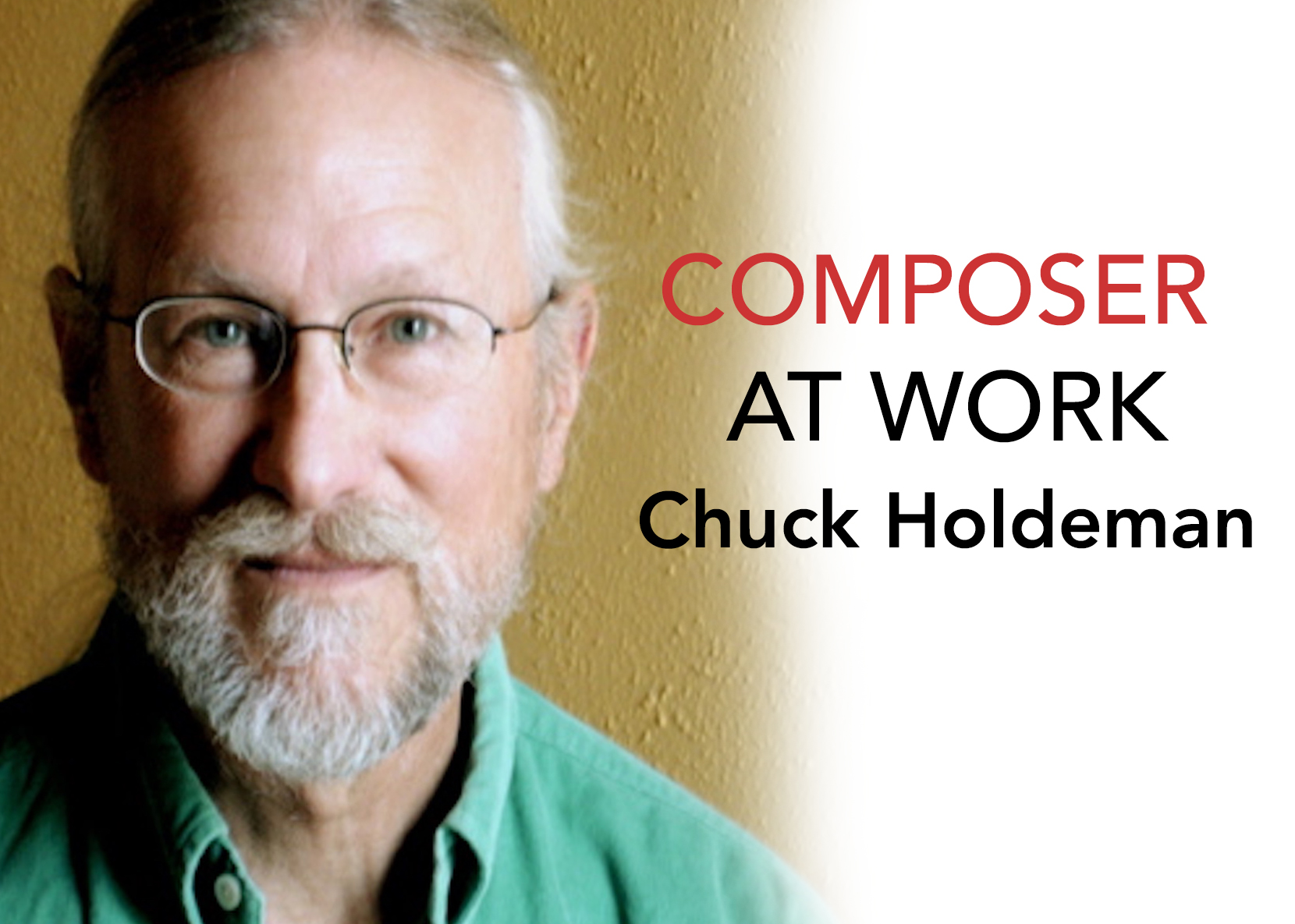 Chuck Holdeman, Composer At Work
